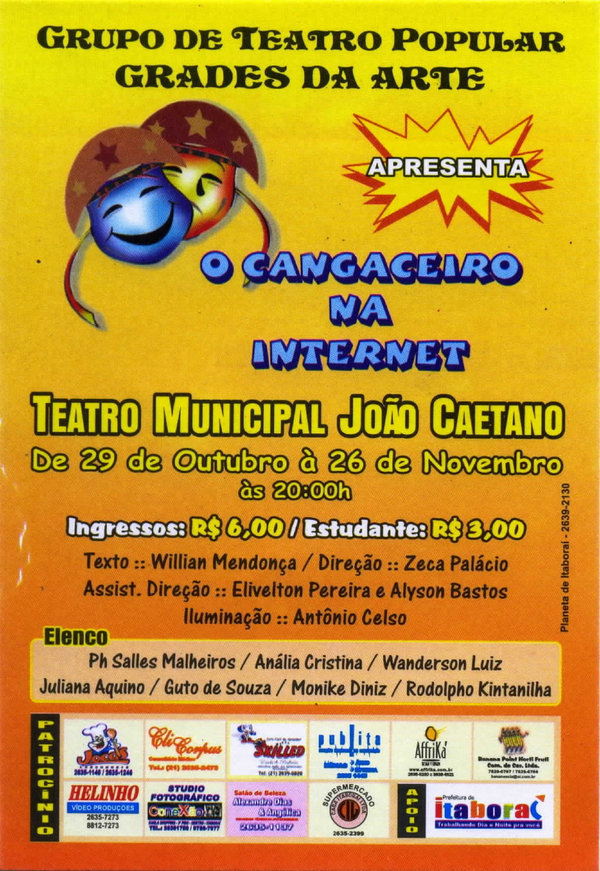 Filipeta da peça O CANGACEIRO NA INTERNET, texto de minha autoria, montagem do Grupo de Teatro Popular Grades da Arte, apresentação em 2006.